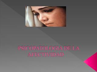 PSICOPATOLOGIA DE LA AFECTIVIDAD