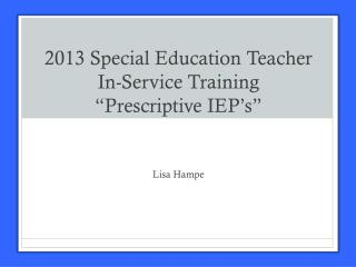 2013 Special Education Teacher In-Service Training �Prescriptive IEP�s�