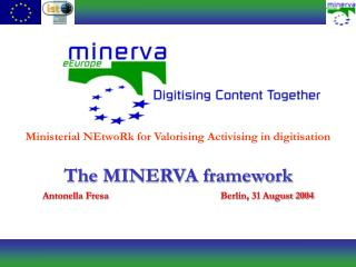 The MINERVA framework Antonella Fresa				Berlin, 31 August 2004