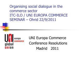 Organising social dialogue in the commerce sector ITC-ILO / UNI EUROPA COMMERCE SEMINAR – Ohrid 22/9/2011