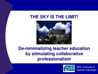 THE SKY IS THE LIMIT! De-minimalizing teacher education by stimulating collaborative professionalism