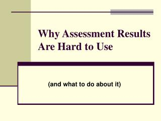 Why Assessment Results Are Hard to Use