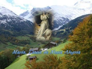 Maria, Causa de Nossa Alegria