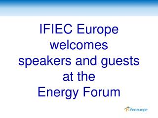 IFIEC Europe welcomes  speakers and guests at the  Energy Forum