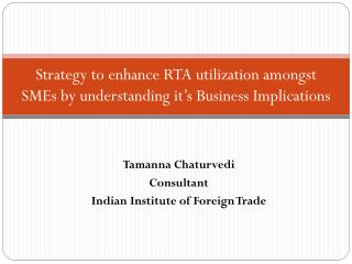 Strategy to enhance RTA utilization amongst SMEs by understanding it�s Business Implications