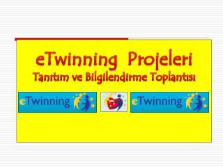 eTwinning   Projeleri Tanıtım ve Bilgilendirme Toplantısı