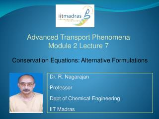 Dr. R.  Nagarajan Professor  Dept of Chemical Engineering IIT Madras