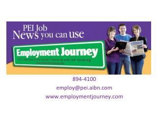 894-4100 employ@pei.aibn.com www.employmentjourney.com