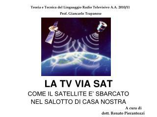 LA TV VIA SAT COME IL SATELLITE E' SBARCATO  NEL SALOTTO DI CASA NOSTRA A cura di             dott. Renato Pierant