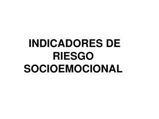INDICADORES DE RIESGO SOCIOEMOCIONAL
