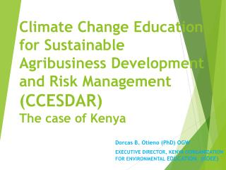 Climate Change Education                 for Sustainable Agribusiness Development and Risk Management  (CCESDAR) The ca