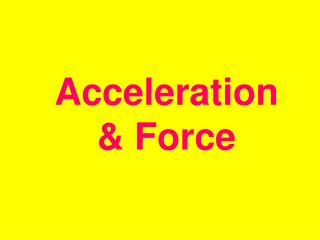 Acceleration & Force