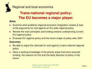 Aims Examine what problems regional economic integration creates & look at the arguments for and against an EU-wide reg