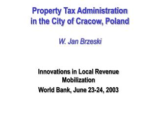 Property Tax Administration in the City of Cracow, Poland W. Jan Brzeski