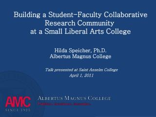 Building a Student-Faculty Collaborative Research Community at a Small Liberal Arts College Hilda Speicher, Ph.D. Albe