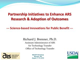 Partnership Initiatives to Enhance ARS Research & Adoption of Outcomes --- Science-based Innovations for Public Benefit