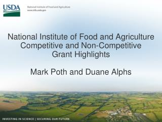 National Institute of Food and Agriculture Competitive and Non-Competitive Grant Highlights Mark Poth and Duane Alphs