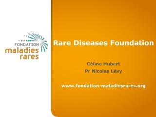 Rare  Diseases Foundation Céline  Hubert Pr Nicolas  Lévy  www.fondation-maladiesrares.org
