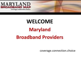 WELCOME Maryland  Broadband Providers coverage.connection.choice