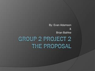 Group 2 Project  2  The Proposal