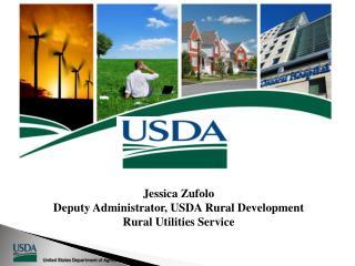 Jessica Zufolo Deputy Administrator, USDA Rural Development  Rural Utilities Service