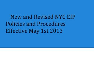 New and Revised NYC EIP Policies and Procedures Effective May 1st 2013