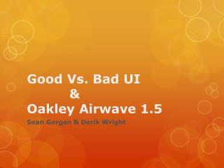 Good Vs. Bad UI           & Oakley Airwave 1.5