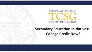 Secondary Education Initiatives:             College Credit Now!
