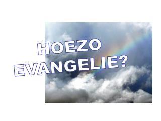 HOEZO EVANGELIE?