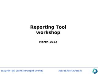 Reporting Tool workshop March 2012
