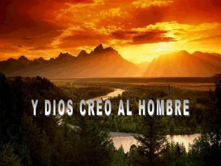 Y DIOS CREO AL HOMBRE