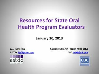 Resources for State Oral Health Program Evaluators January 30, 2013