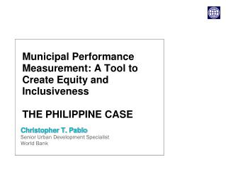 Municipal Performance Measurement: A Tool to Create Equity and Inclusiveness  THE PHILIPPINE CASE