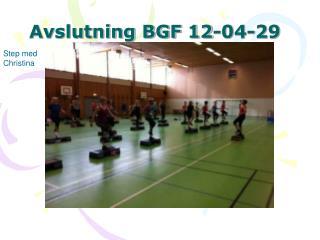 Avslutning BGF 12-04-29