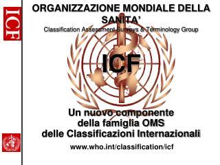 ORGANIZZAZIONE MONDIALE DELLA SANITA' Classification Assessment Surveys & Terminology Group