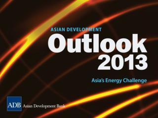 Asian Development Outlook 2013 Asia's Energy Challenge