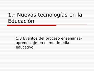 1.- Nuevas tecnologías en la Educación
