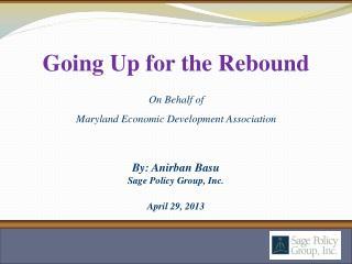 By: Anirban Basu Sage Policy Group, Inc. April 29, 2013