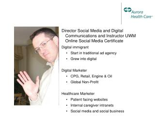 Director Social Media and Digital Communications and Instructor UWM Online Social Media Certificate Digital immigrant S