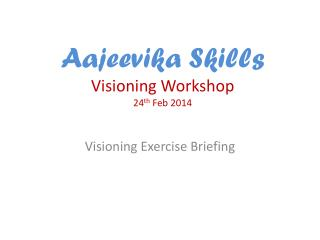 Aajeevika  Skills Visioning Workshop 24 th Feb 2014