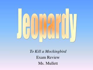 To Kill a Mockingbird Exam Review Ms. Mullett