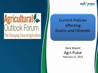 Current Policies affecting  Grains and Oilseeds Sara Wyant  Agri-Pulse February  21,  2014
