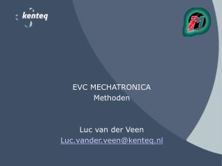 EVC MECHATRONICA Methoden Luc van der Veen Luc.vander.veen@kenteq.nl