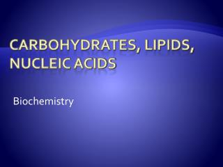Carbohydrates, Lipids, Nucleic Acids