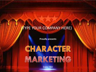 Proudly presents  CHARACTER MARKETING