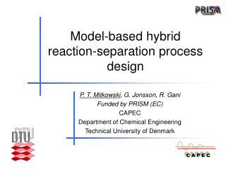 Model-based hybrid reaction-separation process design