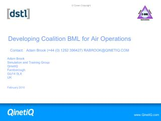 Developing Coalition BML for Air Operations Contact:Adam Brook (+44 (0) 1252 396427) RABROOK@QINETIQ.COM