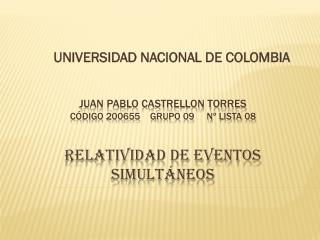 Juan pablo Castrellon torres código 200655    grupo 09     nº Lista 08  RELATIVIDAD DE EVENTOS SIMULTÁNEOS