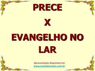 PRECE X EVANGELHO NO LAR