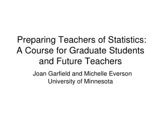 Preparing Teachers of Statistics: A Course for Graduate Students and Future Teachers